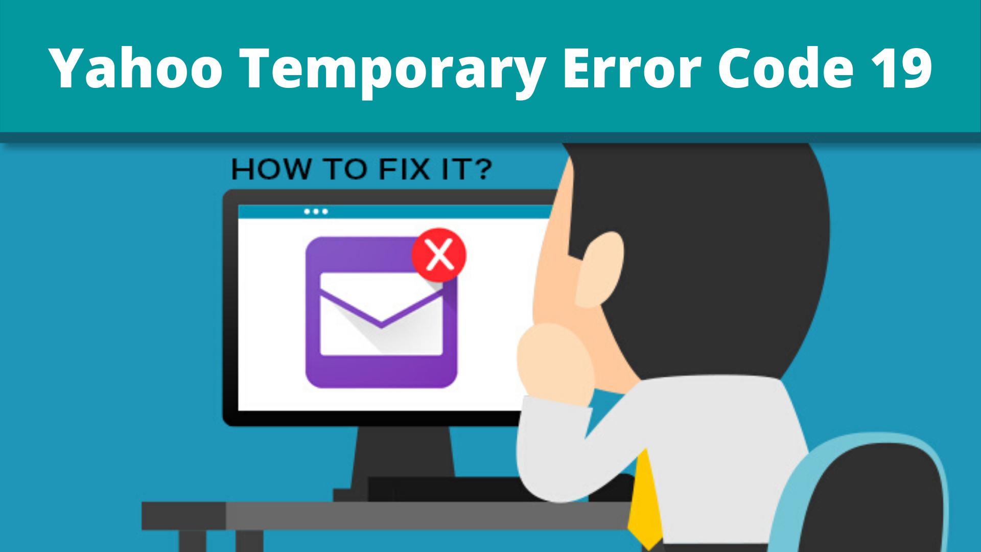 Yahoo Temporary Error Code 19: How To Resolve It?